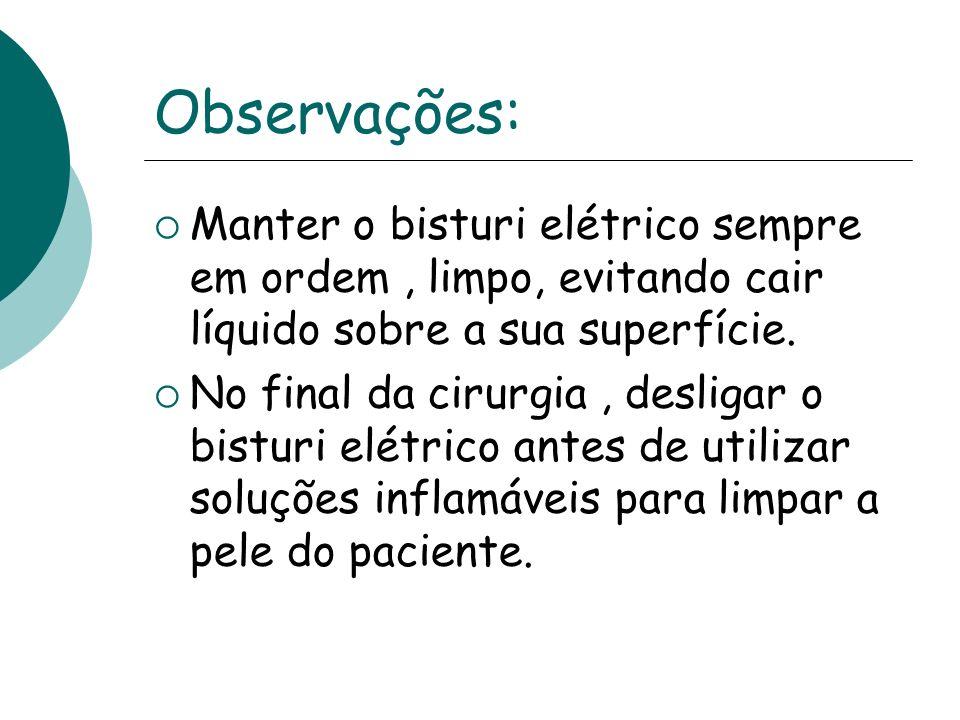 Observações: Manter o bisturi elétrico sempre em ordem , limpo, evitando cair líquido sobre a sua superfície.
