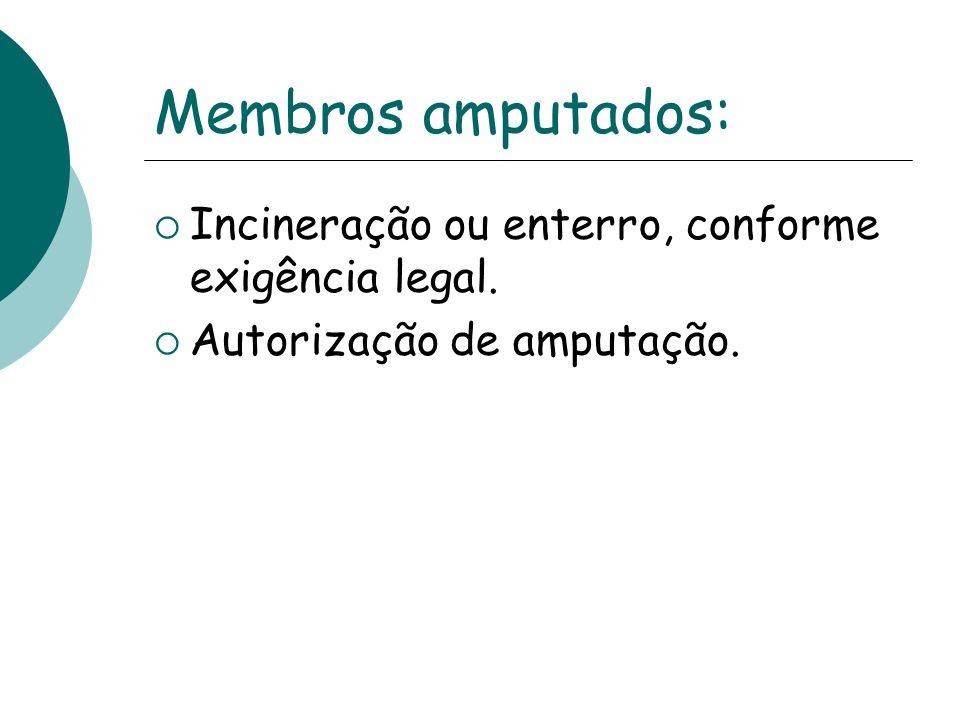 Membros amputados: Incineração ou enterro, conforme exigência legal.