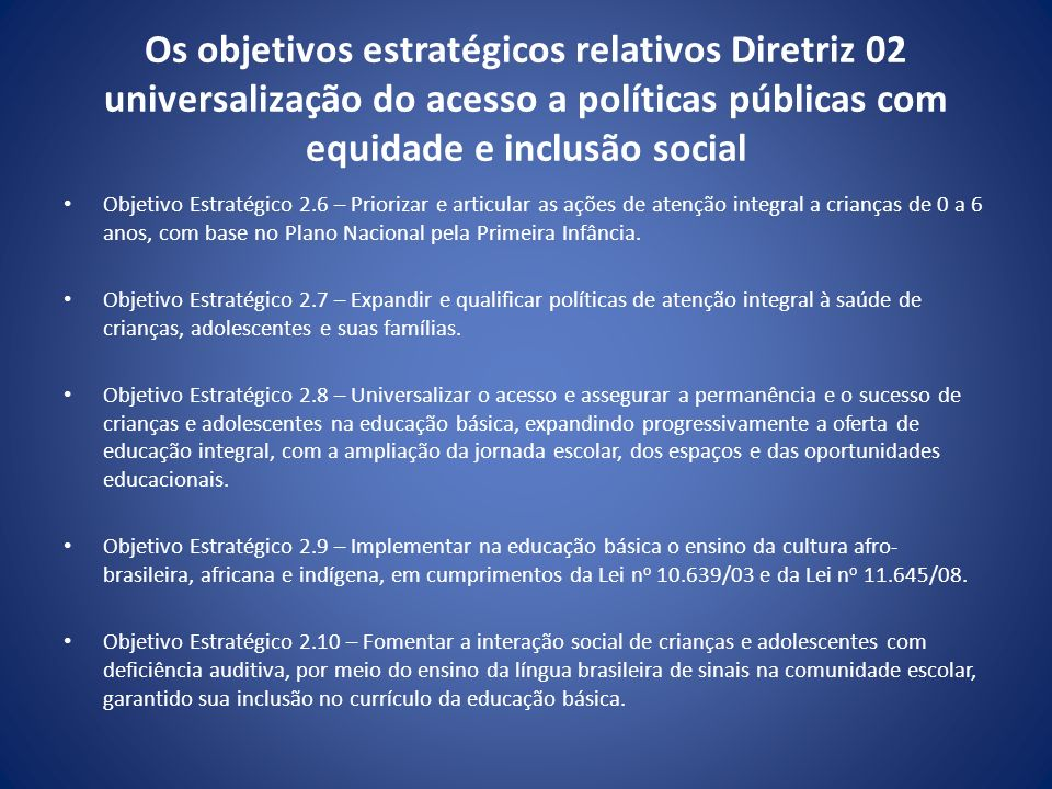 Os objetivos estratégicos relativos Diretriz 02 universalização do acesso a políticas públicas com equidade e inclusão social