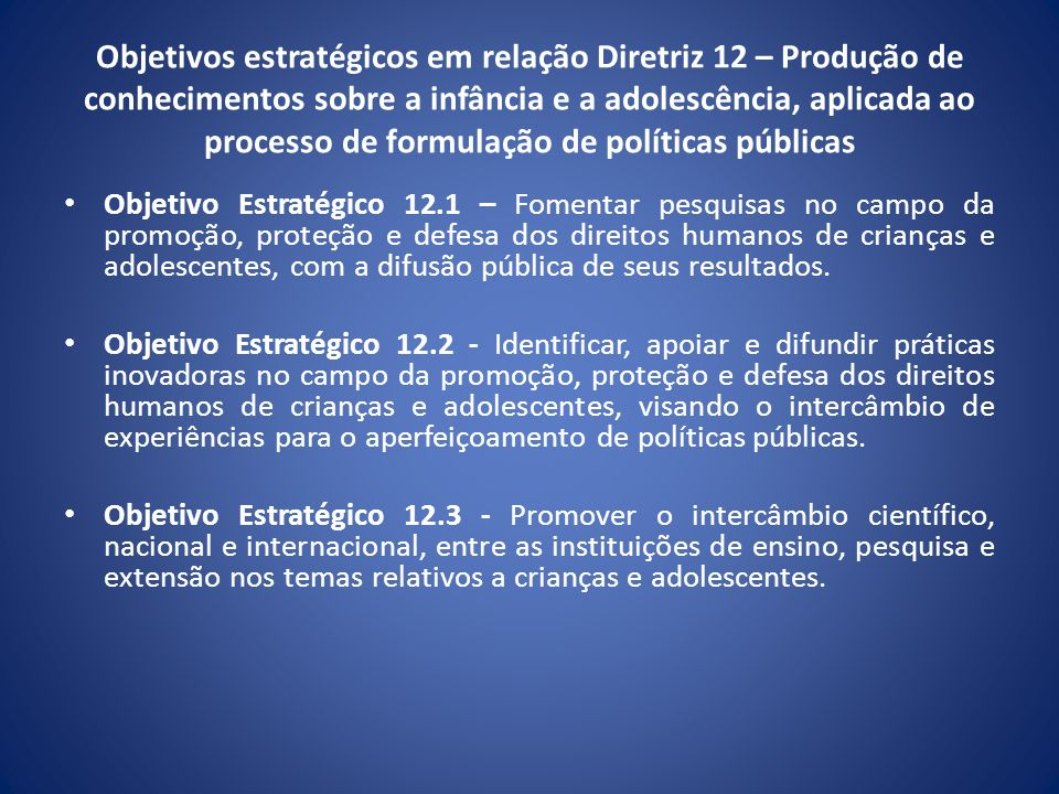 Objetivos estratégicos em relação Diretriz 12 – Produção de conhecimentos sobre a infância e a adolescência, aplicada ao processo de formulação de políticas públicas