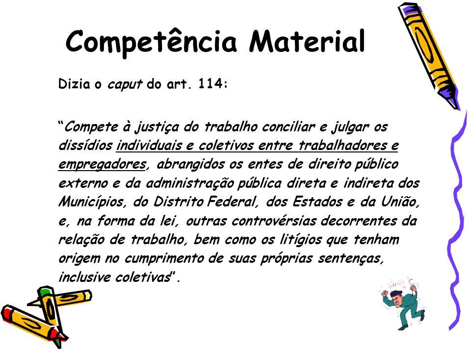 Competência Material Dizia o caput do art. 114: