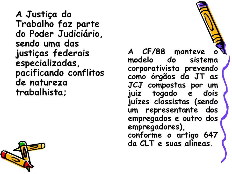 A Justiça do Trabalho faz parte do Poder Judiciário, sendo uma das justiças federais especializadas, pacificando conflitos de natureza trabalhista;