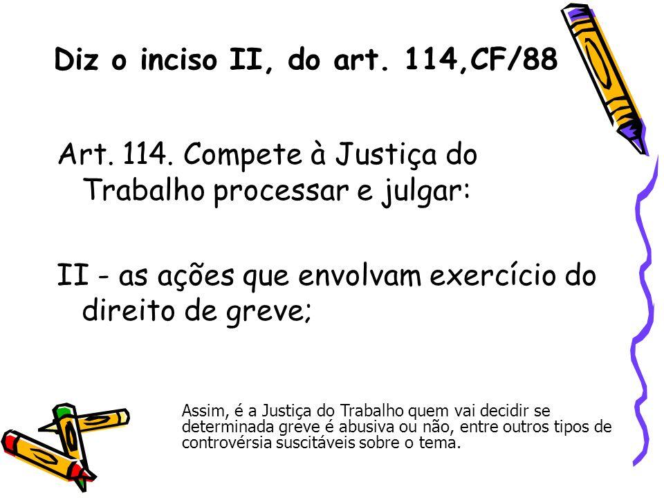 Diz o inciso II, do art. 114,CF/88