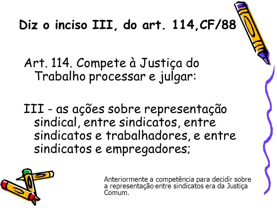 Diz o inciso III, do art. 114,CF/88