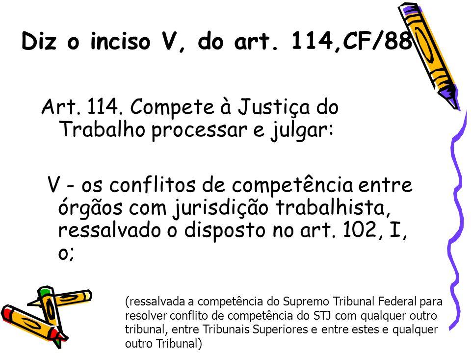 Diz o inciso V, do art. 114,CF/88 Art. 114. Compete à Justiça do Trabalho processar e julgar: