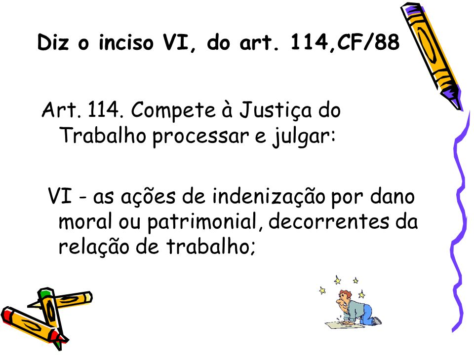 Diz o inciso VI, do art. 114,CF/88