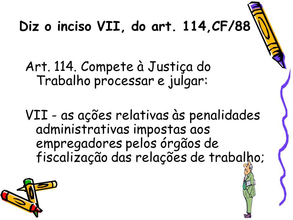 Diz o inciso VII, do art. 114,CF/88