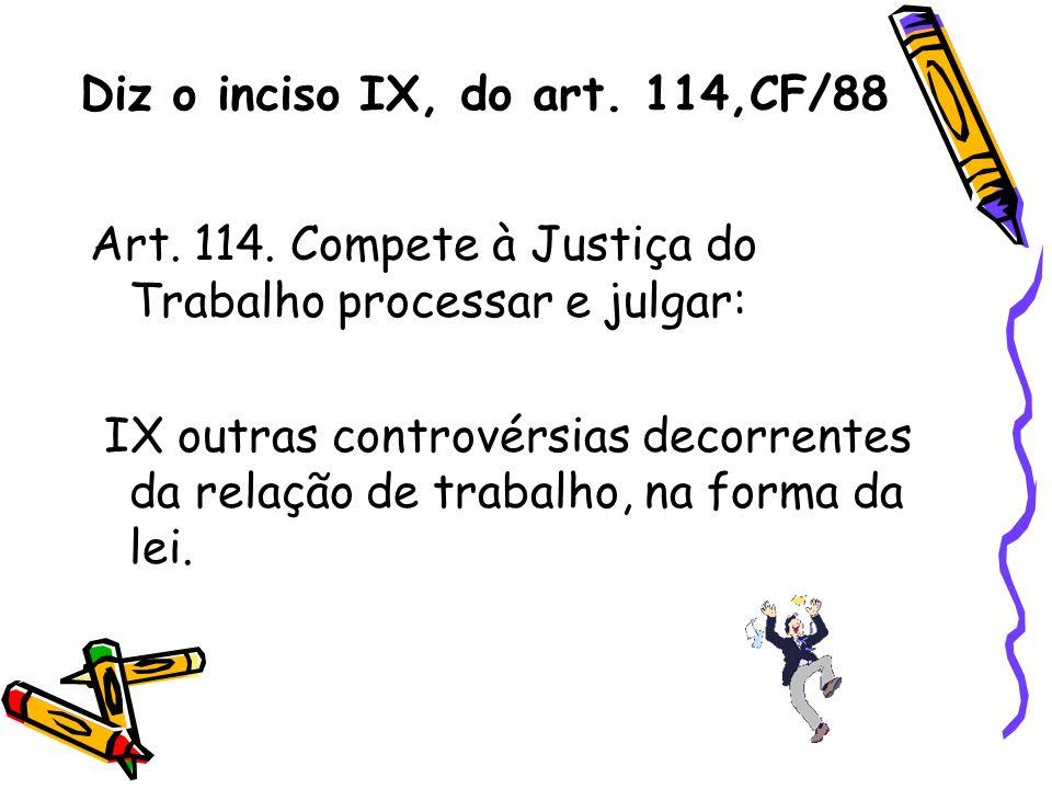 Diz o inciso IX, do art. 114,CF/88