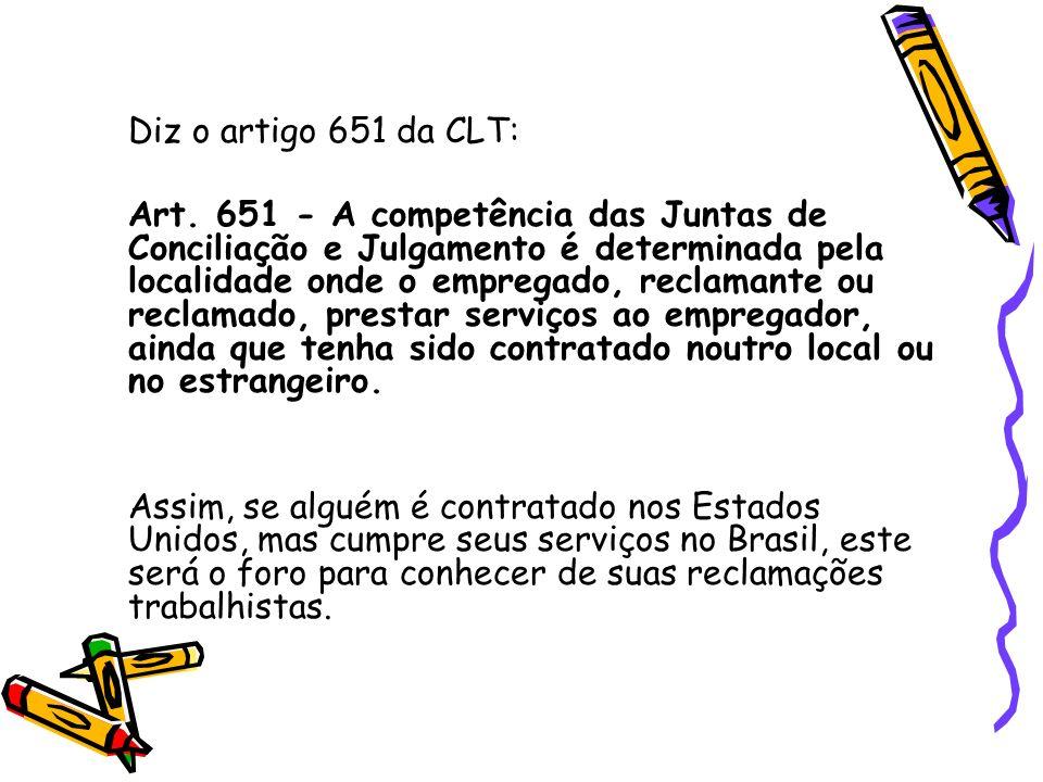 Diz o artigo 651 da CLT: