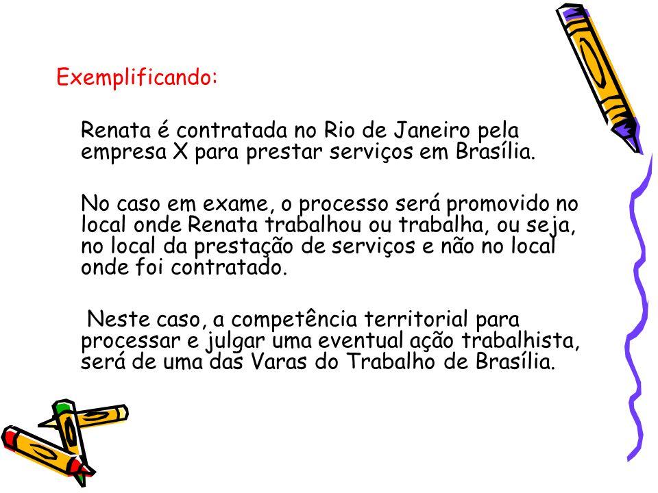 Exemplificando: Renata é contratada no Rio de Janeiro pela empresa X para prestar serviços em Brasília.
