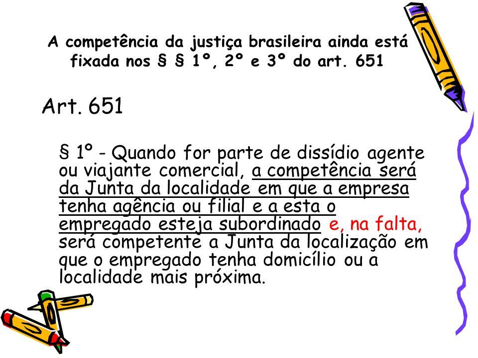 A competência da justiça brasileira ainda está fixada nos § § 1º, 2º e 3º do art. 651
