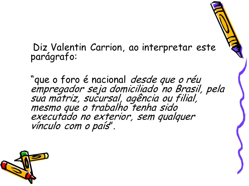 Diz Valentin Carrion, ao interpretar este parágrafo: