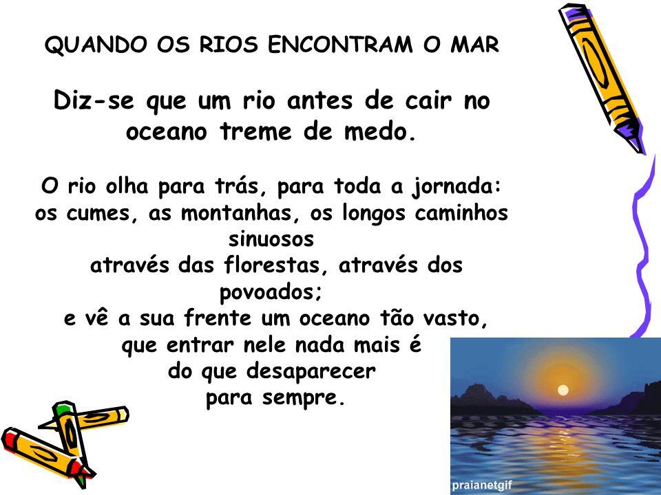 QUANDO OS RIOS ENCONTRAM O MAR Diz-se que um rio antes de cair no oceano treme de medo.