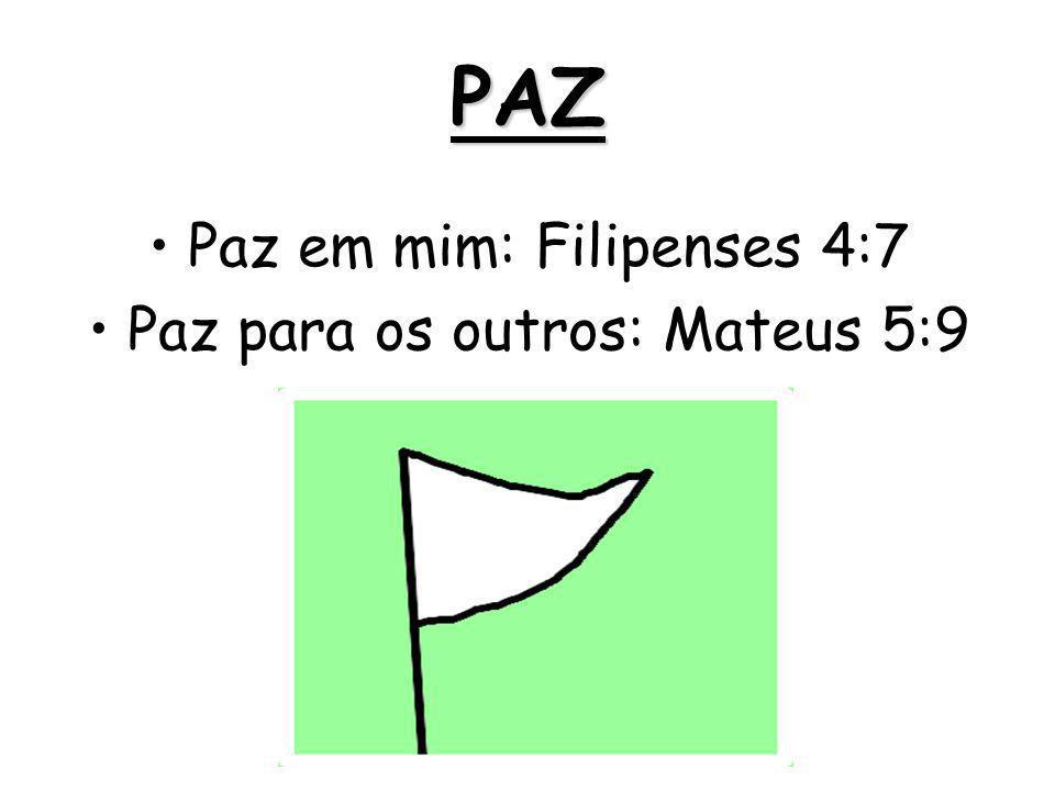 PAZ Paz em mim: Filipenses 4:7 Paz para os outros: Mateus 5:9