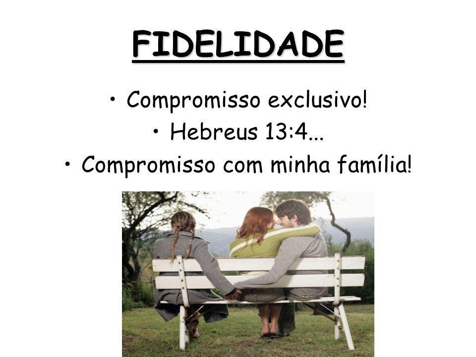 FIDELIDADE Compromisso exclusivo! Hebreus 13:4...