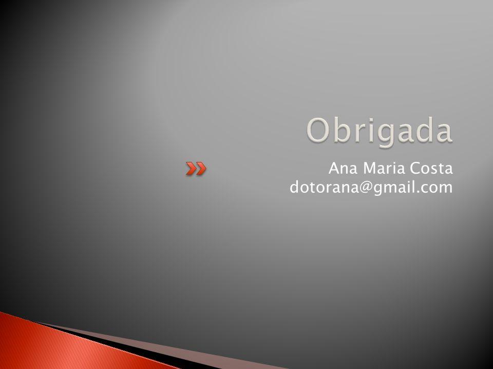 Obrigada Ana Maria Costa dotorana@gmail.com