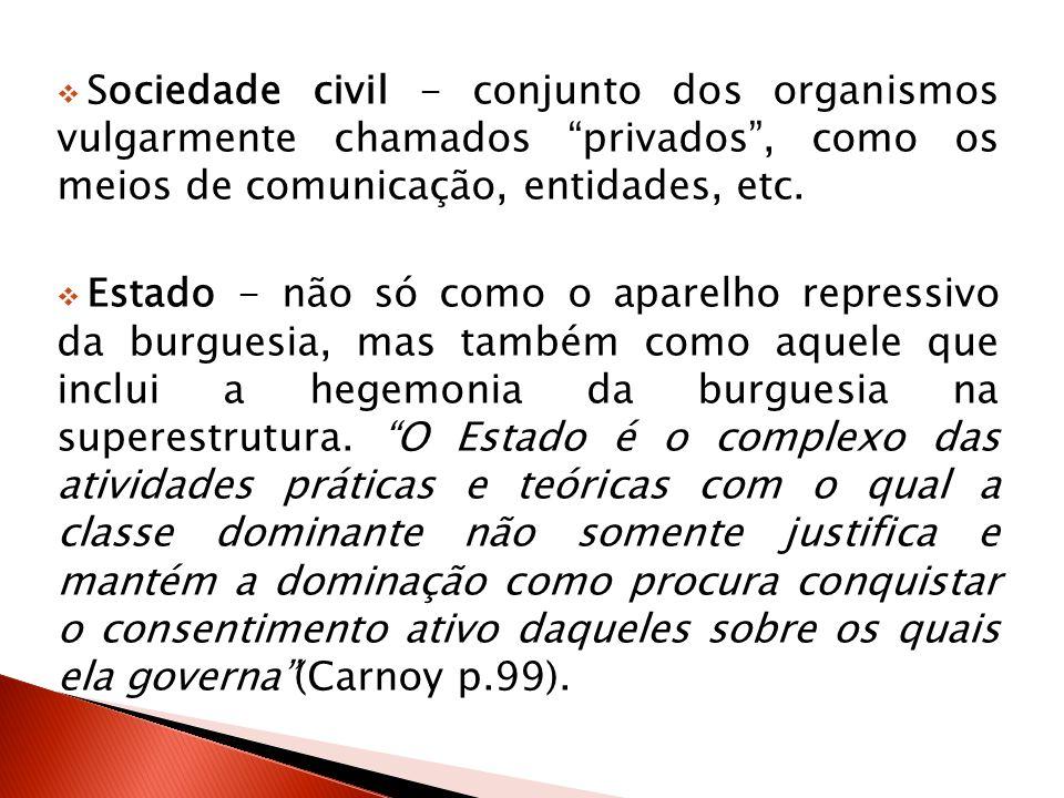 Sociedade civil - conjunto dos organismos vulgarmente chamados privados , como os meios de comunicação, entidades, etc.