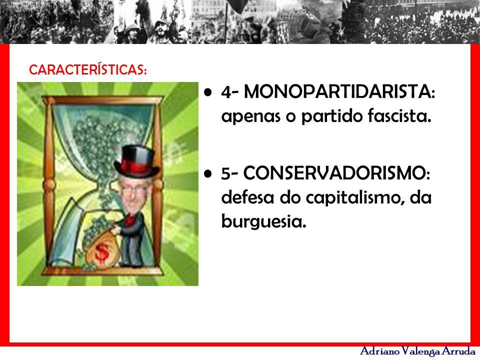4- MONOPARTIDARISTA: apenas o partido fascista.