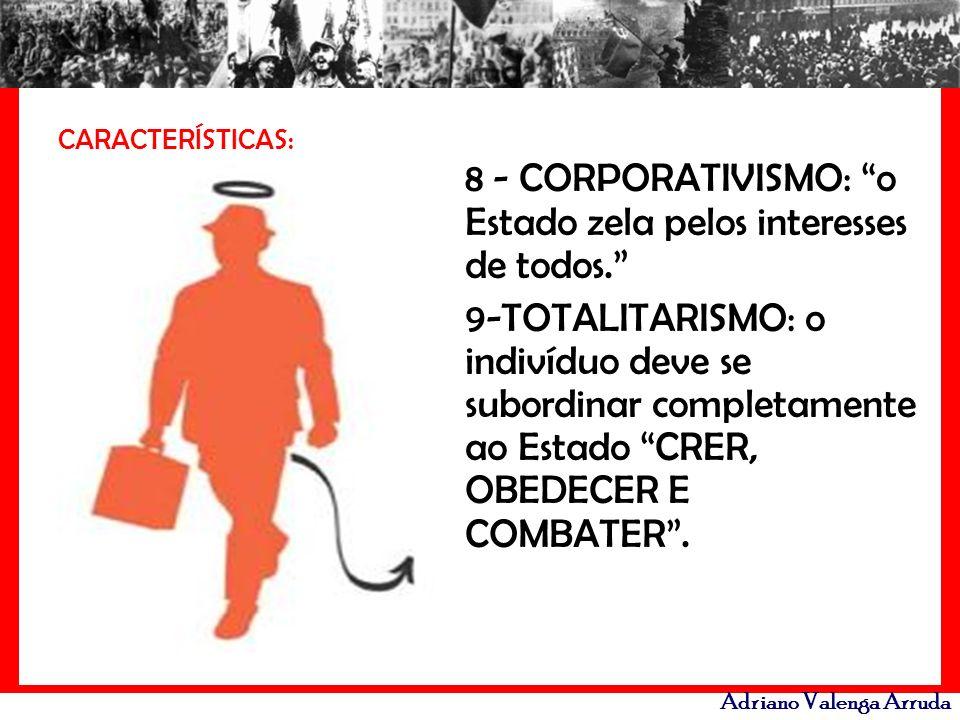 8 - CORPORATIVISMO: o Estado zela pelos interesses de todos.