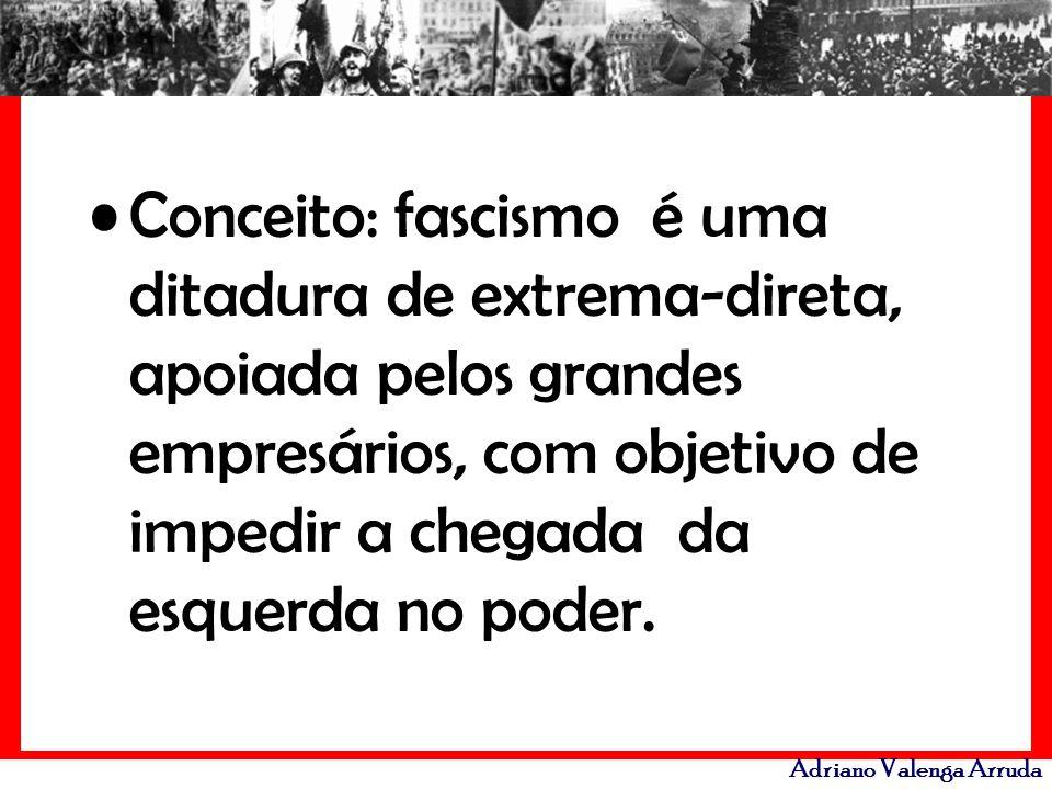 Conceito: fascismo é uma ditadura de extrema-direta, apoiada pelos grandes empresários, com objetivo de impedir a chegada da esquerda no poder.