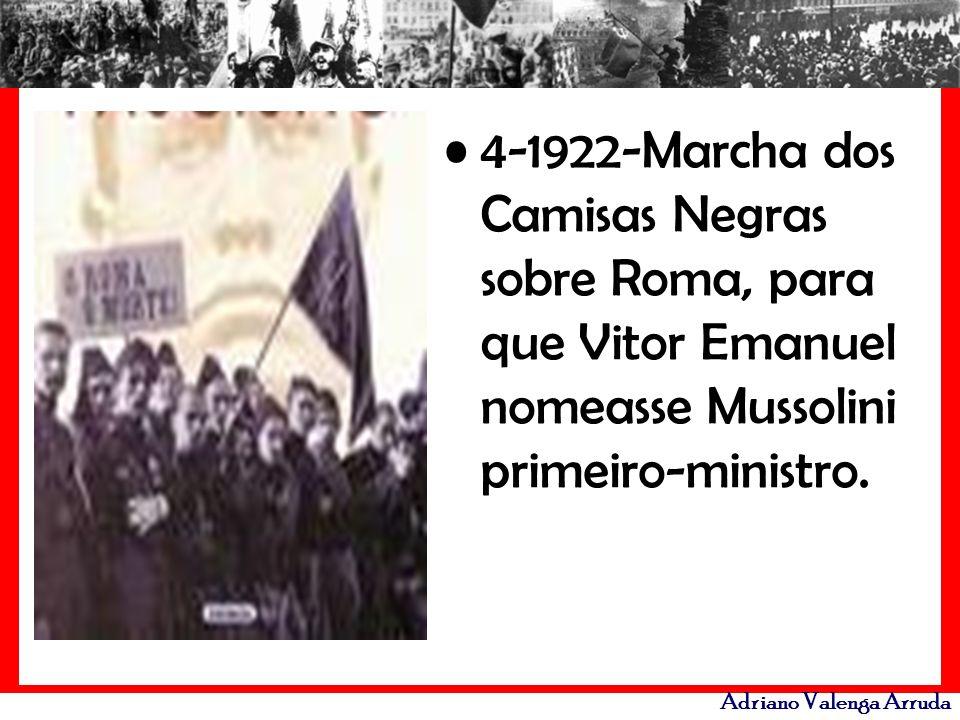 4-1922-Marcha dos Camisas Negras sobre Roma, para que Vitor Emanuel nomeasse Mussolini primeiro-ministro.