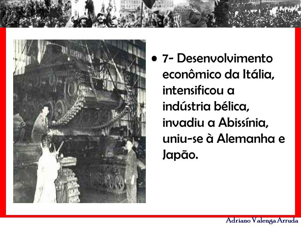 7- Desenvolvimento econômico da Itália, intensificou a indústria bélica, invadiu a Abissínia, uniu-se à Alemanha e Japão.