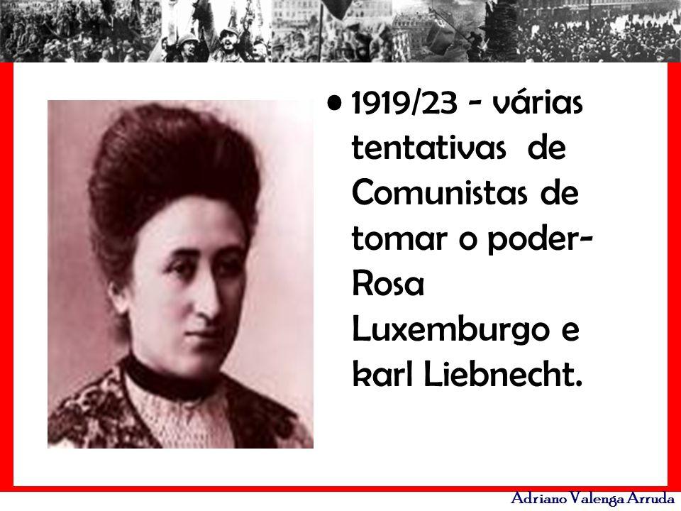1919/23 - várias tentativas de Comunistas de tomar o poder- Rosa Luxemburgo e karl Liebnecht.