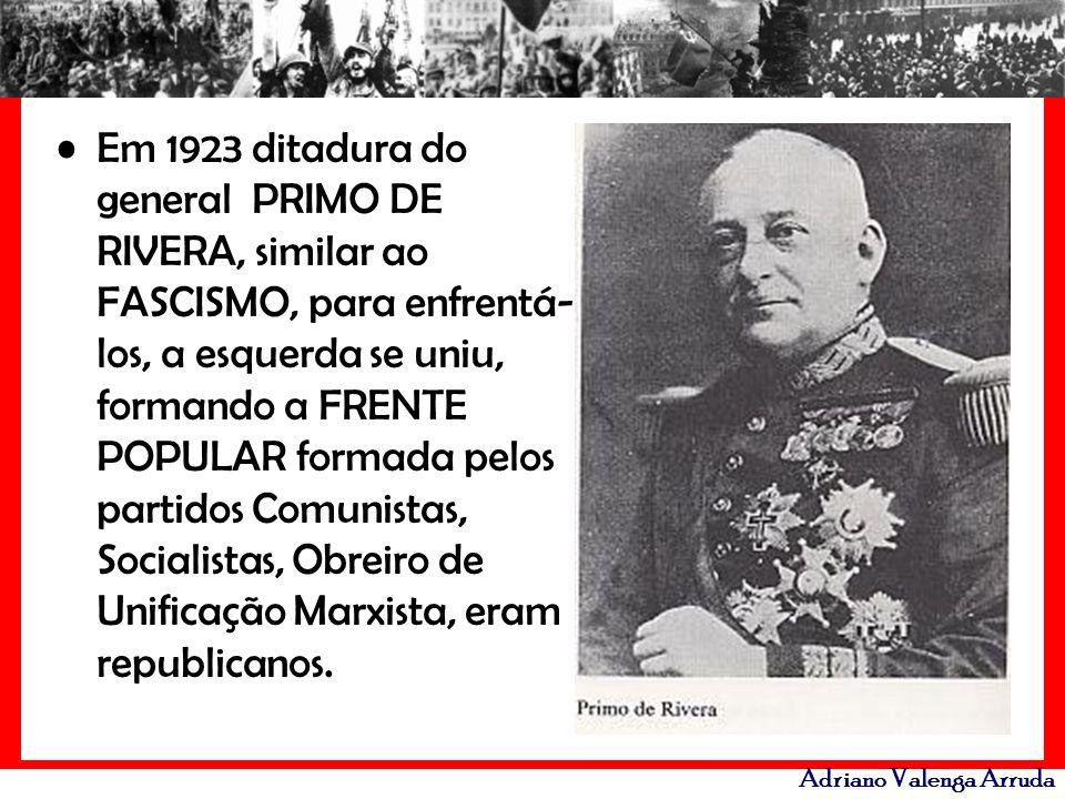Em 1923 ditadura do general PRIMO DE RIVERA, similar ao FASCISMO, para enfrentá-los, a esquerda se uniu, formando a FRENTE POPULAR formada pelos partidos Comunistas, Socialistas, Obreiro de Unificação Marxista, eram republicanos.
