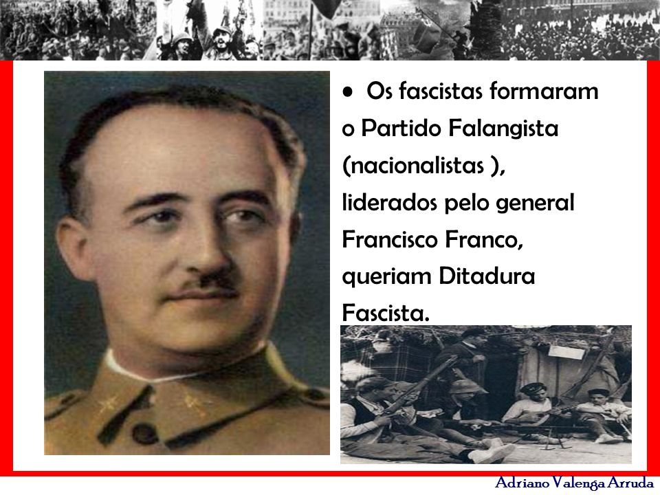 Os fascistas formaram o Partido Falangista. (nacionalistas ), liderados pelo general. Francisco Franco,