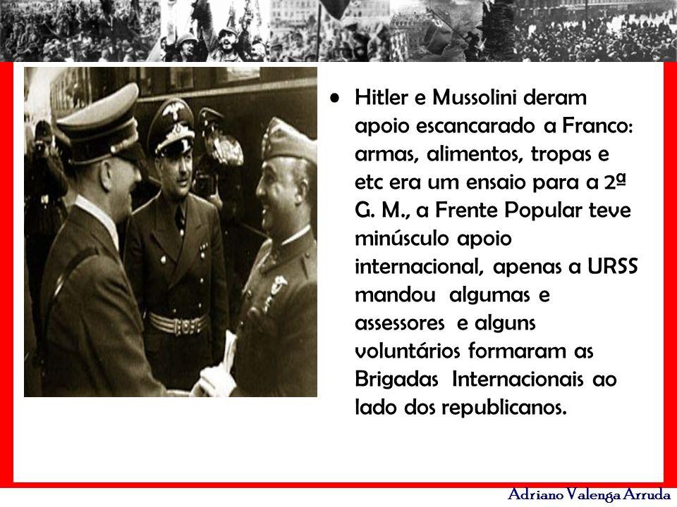 Hitler e Mussolini deram apoio escancarado a Franco: armas, alimentos, tropas e etc era um ensaio para a 2ª G.