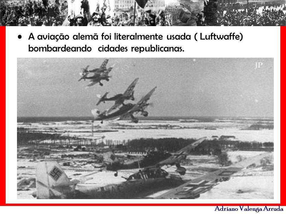 A aviação alemã foi literalmente usada ( Luftwaffe) bombardeando cidades republicanas.