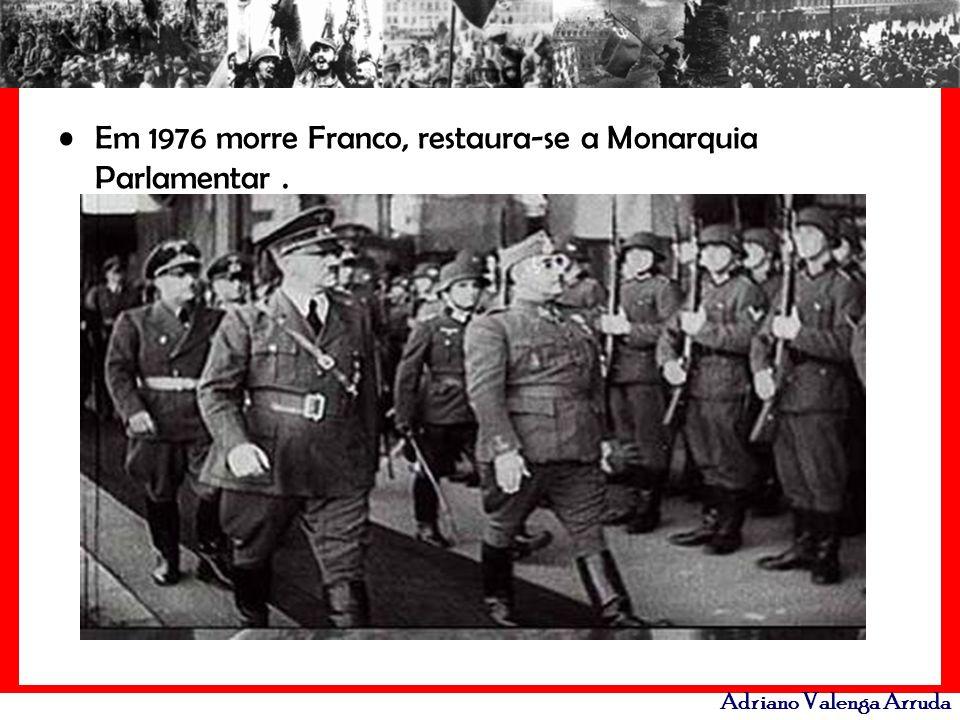 Em 1976 morre Franco, restaura-se a Monarquia Parlamentar .