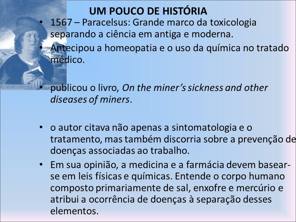 UM POUCO DE HISTÓRIA1567 – Paracelsus: Grande marco da toxicologia separando a ciência em antiga e moderna.