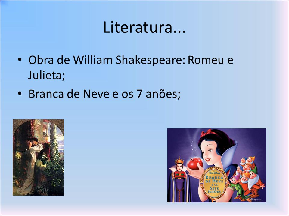 Literatura... Obra de William Shakespeare: Romeu e Julieta;