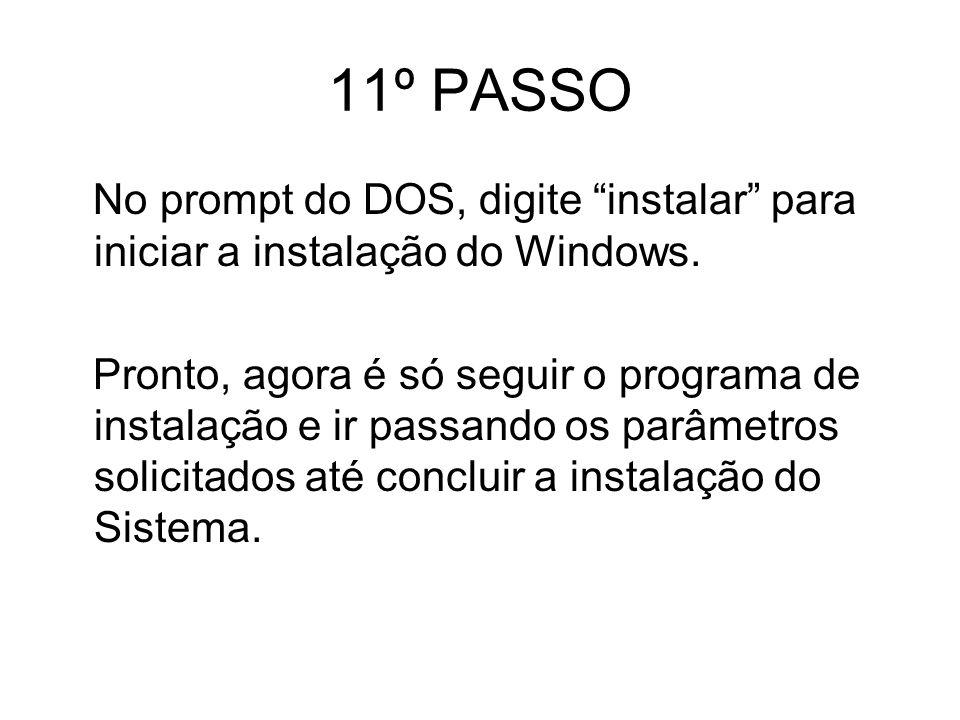 11º PASSO No prompt do DOS, digite instalar para iniciar a instalação do Windows.