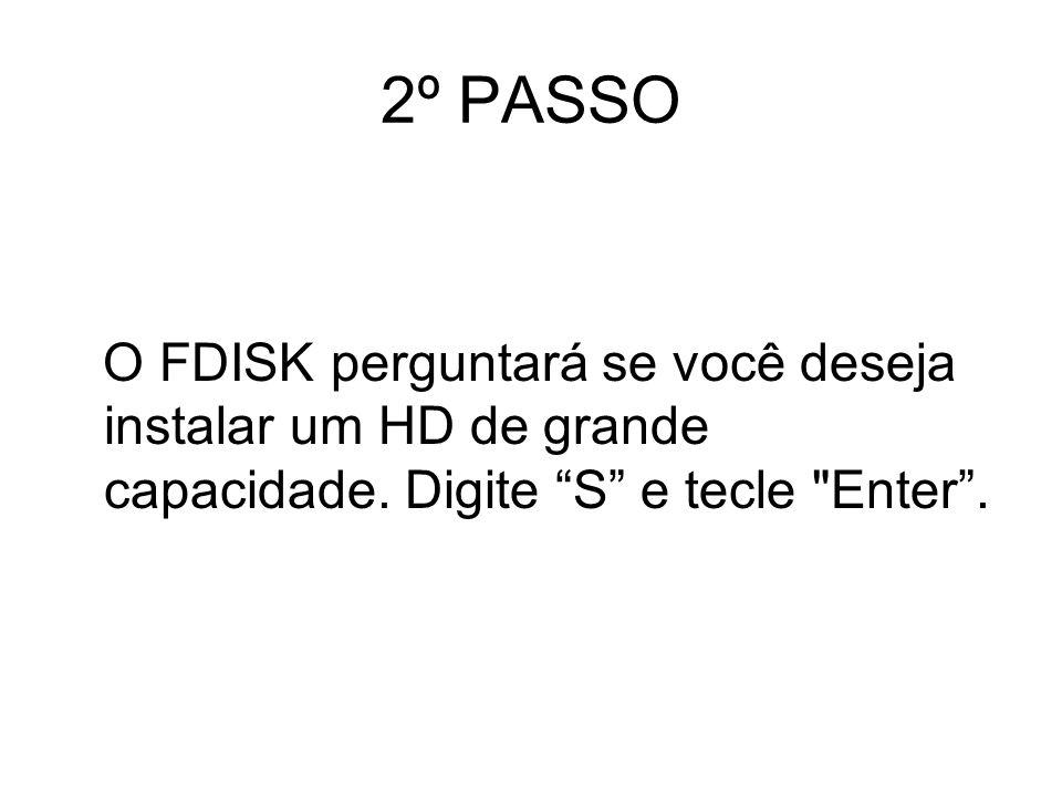 2º PASSO O FDISK perguntará se você deseja instalar um HD de grande capacidade.