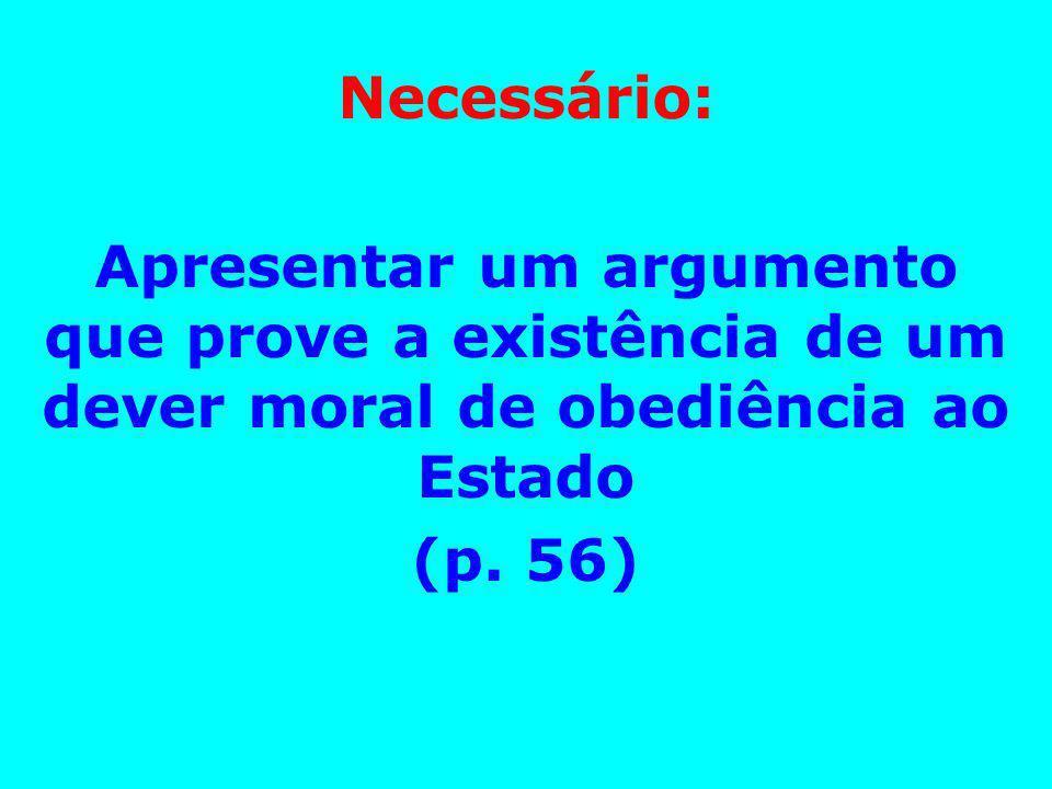 Necessário: Apresentar um argumento que prove a existência de um dever moral de obediência ao Estado.