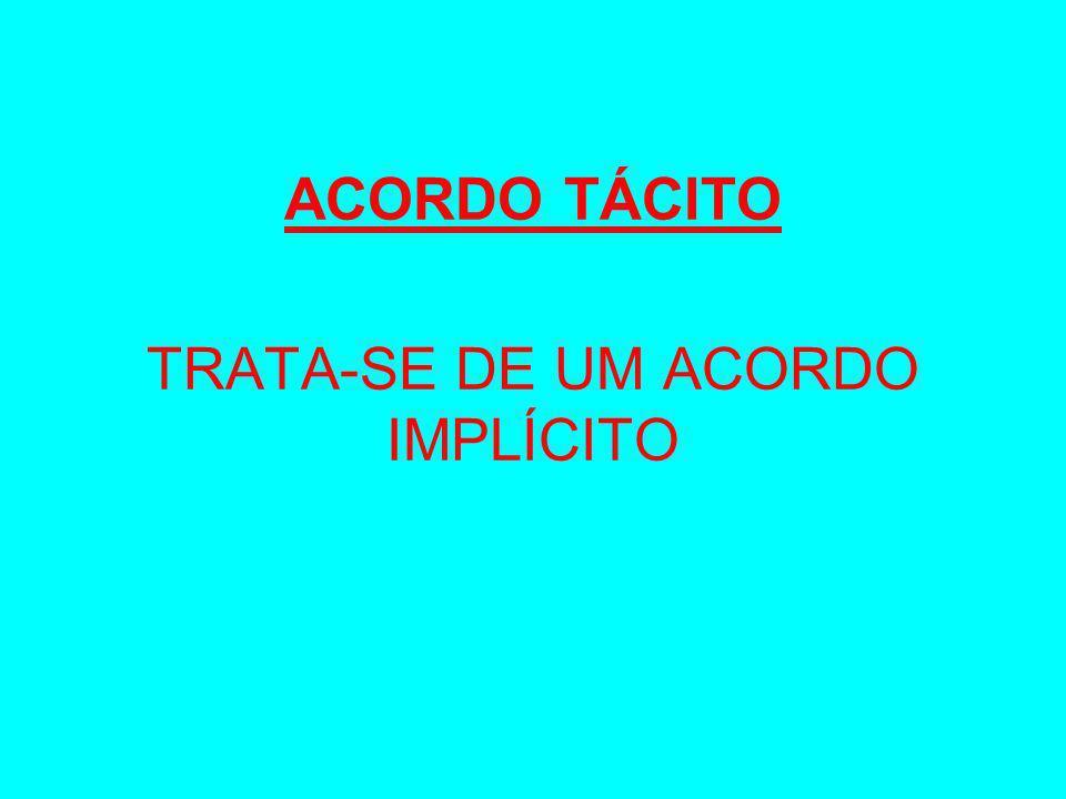 ACORDO TÁCITO TRATA-SE DE UM ACORDO IMPLÍCITO