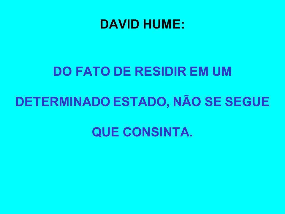 DAVID HUME: DO FATO DE RESIDIR EM UM DETERMINADO ESTADO, NÃO SE SEGUE QUE CONSINTA.