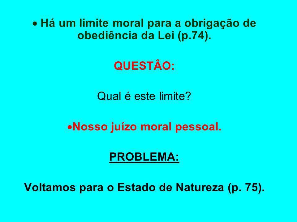  Há um limite moral para a obrigação de obediência da Lei (p.74).