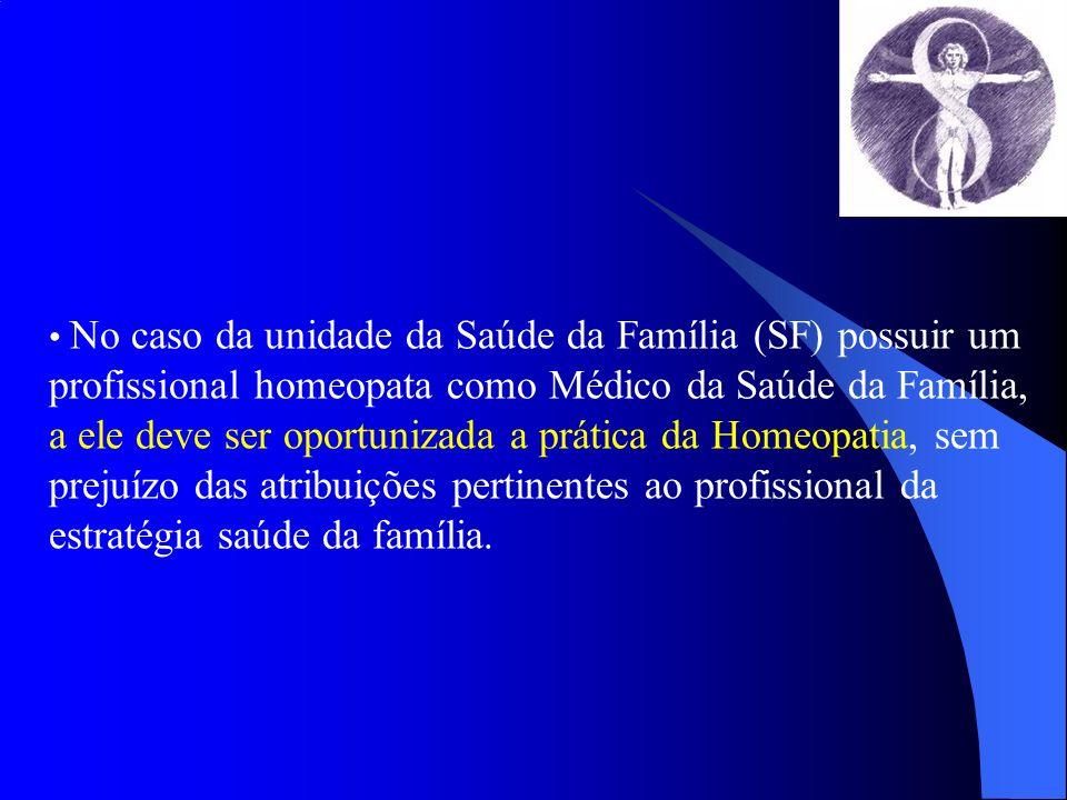• No caso da unidade da Saúde da Família (SF) possuir um profissional homeopata como Médico da Saúde da Família,