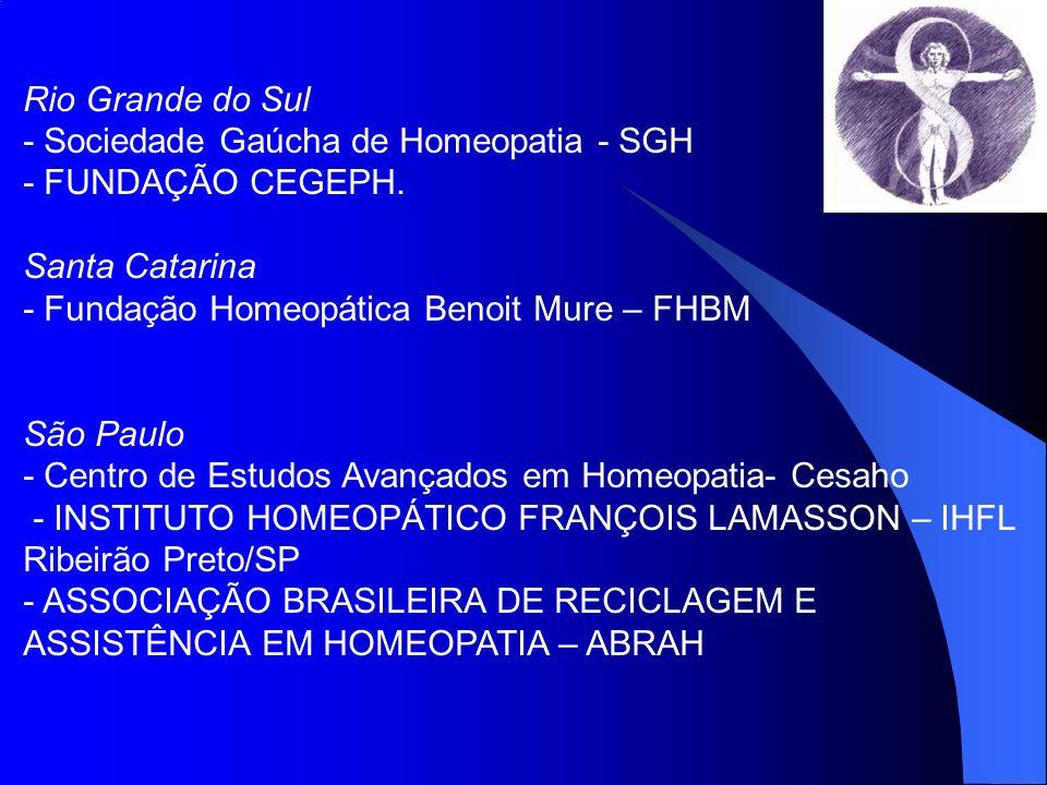 Rio Grande do Sul- Sociedade Gaúcha de Homeopatia - SGH. - FUNDAÇÃO CEGEPH. Santa Catarina - Fundação Homeopática Benoit Mure – FHBM.
