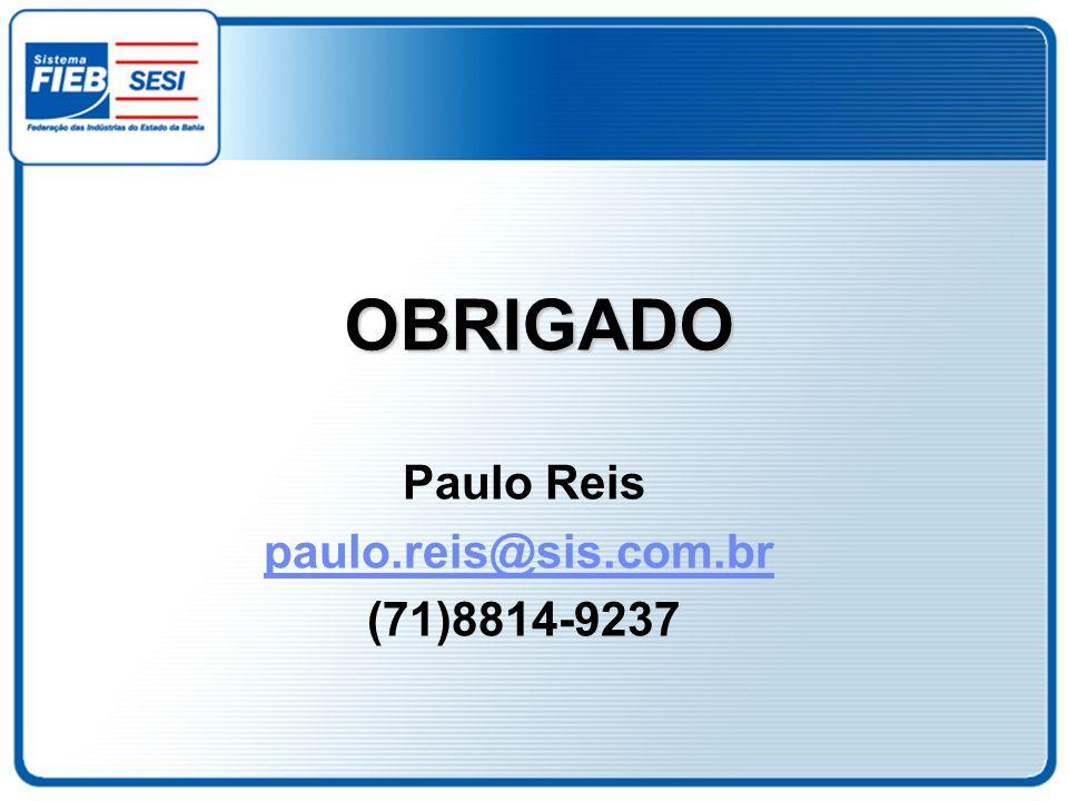 OBRIGADO Paulo Reis paulo.reis@sis.com.br (71)8814-9237