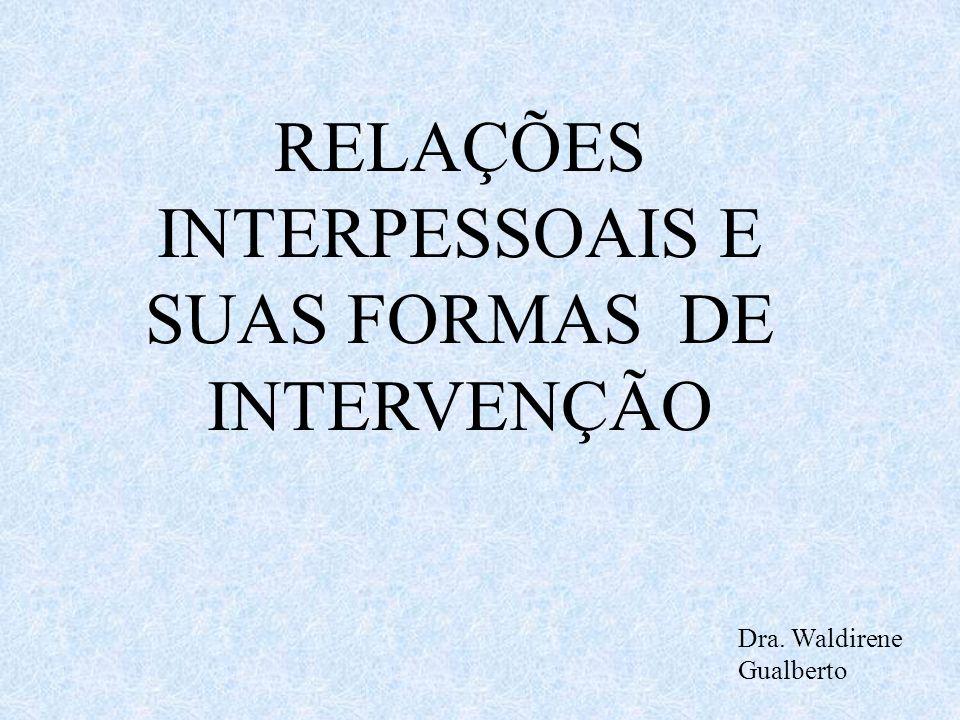 RELAÇÕES INTERPESSOAIS E SUAS FORMAS DE INTERVENÇÃO