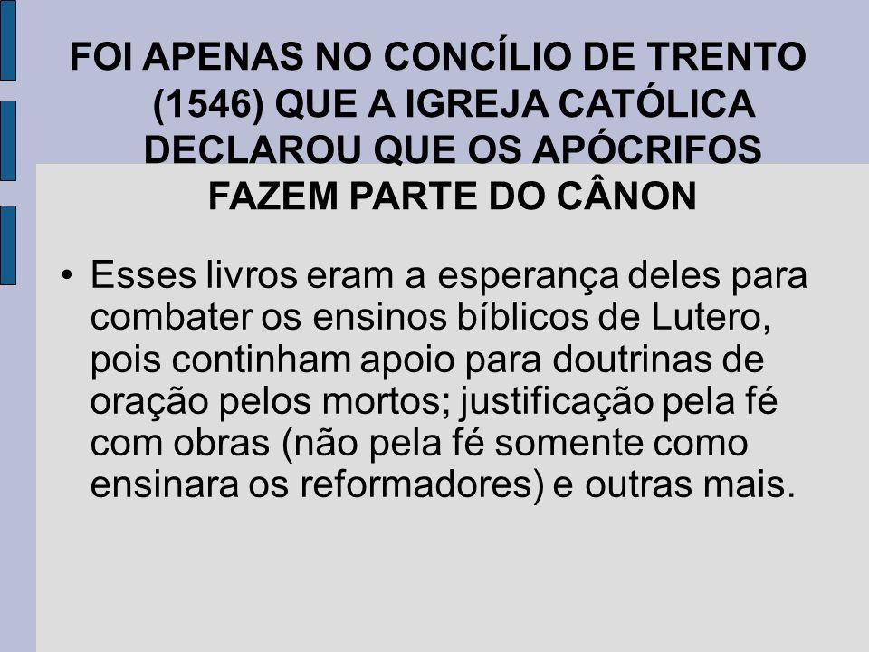 FOI APENAS NO CONCÍLIO DE TRENTO (1546) QUE A IGREJA CATÓLICA DECLAROU QUE OS APÓCRIFOS FAZEM PARTE DO CÂNON