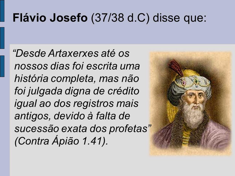 Flávio Josefo (37/38 d.C) disse que: