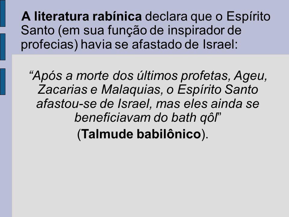 A literatura rabínica declara que o Espírito Santo (em sua função de inspirador de profecias) havia se afastado de Israel: