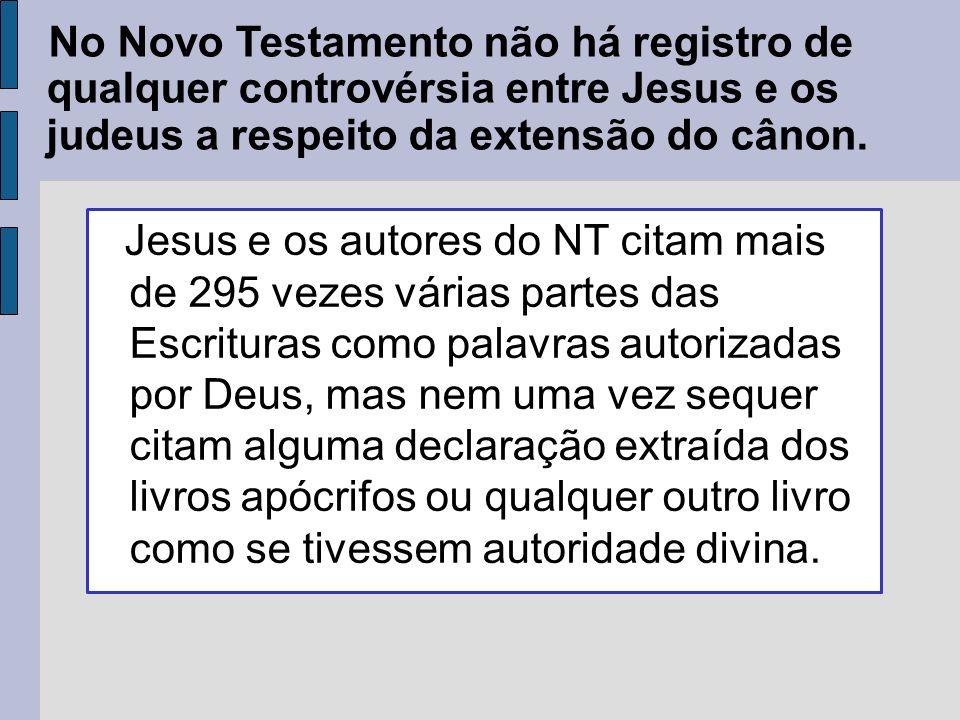 No Novo Testamento não há registro de qualquer controvérsia entre Jesus e os judeus a respeito da extensão do cânon.