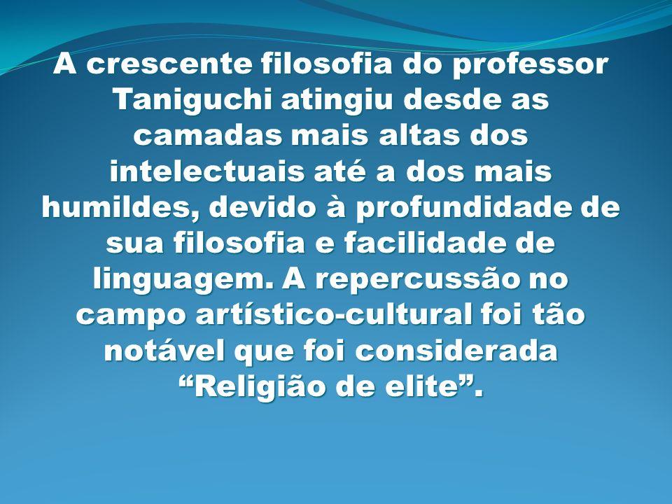A crescente filosofia do professor Taniguchi atingiu desde as camadas mais altas dos intelectuais até a dos mais humildes, devido à profundidade de sua filosofia e facilidade de linguagem.
