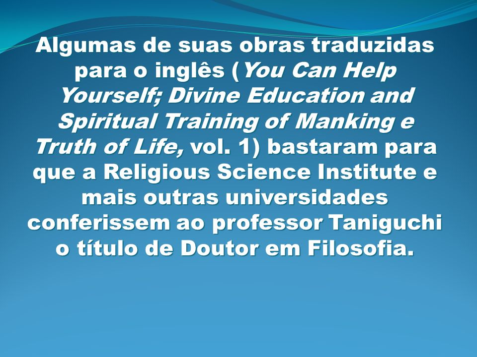 Algumas de suas obras traduzidas para o inglês (You Can Help Yourself; Divine Education and Spiritual Training of Manking e Truth of Life, vol.